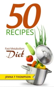 50 Recipes Fast Metabolism Diet ebook by Jenna T Thompson