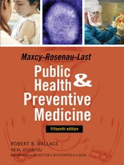 Maxey-Rosenau-Last Public Health and Preventive Medicine: Fifteenth Edition ebook by Robert Wallace