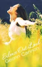 Silence Out Loud ebook by Geonn Cannon