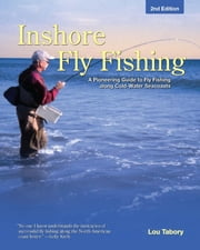 Inshore Fly Fishing - A Pioneering Guide to Fly Fishing along Cold-Water Seacoasts ebook by Lou Tabory