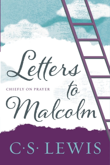 Letters to Malcolm, Chiefly on Prayer ebook by C. S. Lewis