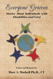 Everyone Grieves - Stories about Individuals with Disabilities and Grief ebook by Marc A. Markell Ph.D., CT
