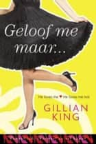 Geloof me maar ebook by Gillian King
