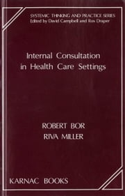 Internal Consultation in Health Care Settings ebook by Robert Bor,Riva Miller