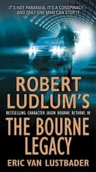 The Bourne Legacy ebook by Eric Van Lustbader