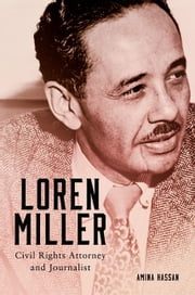 Loren Miller - Civil Rights Attorney and Journalist ebook by Amina Hassan, Ph.D.