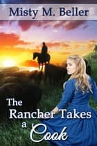 The Rancher Takes a Cook ebook by Misty M. Beller