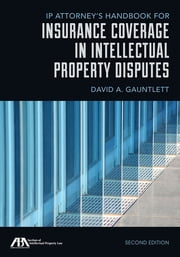 IP Attorney's Handbook for Insurance Coverage in Intellectual Property Disputes ebook by David A. Gauntlett