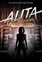 Alita: Battle Angel - The Official Movie Novelization ebook by
