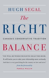 The Right Balance - Canada's Conservative Tradition ebook by Hugh Segal