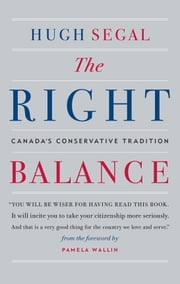 The Right Balance - Canada's Conservative Tradition ebook by Hugh Segal,Pamela Wallin