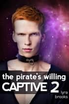 The Pirate's Willing Captive 2 ebook by Lyra Brooks