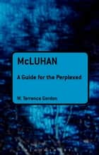 McLuhan: A Guide for the Perplexed ebook by W. Terrence Gordon
