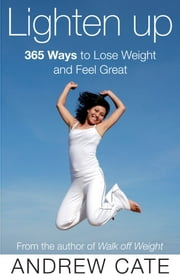 Lighten Up: 365 Ways to Lose Weight and Feel Great ebook by Andrew Cate