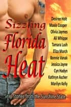 Sizzling Florida Heat - An Anthology of 11 Tropical Romances ebook by Desiree Holt, Maxie Cooper, Olivia Jaymes,...