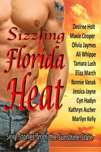 Sizzling Florida Heat - An Anthology of 11 Tropical Romances ebook by Desiree Holt,Maxie Cooper,Olivia Jaymes,Ali Whippe,Tamara Lush,Eliza March,Bonnie Vanak,Jessica Jayne,Cyn Hadyn,Kathryn Ascher,Marilyn Kelly