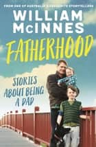 Fatherhood - Stories about being a dad ebook by William McInnes