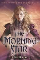 The Katerina Trilogy, Vol. III: The Morning Star ebook by Robin Bridges