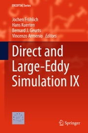 Direct and Large-Eddy Simulation IX ebook by Jochen Fröhlich,Hans Kuerten,Bernard J. Geurts,Vincenzo Armenio