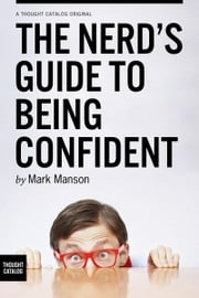 The Nerd's Guide to Being Confident ebook by Mark Manson