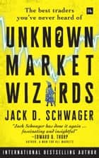 Unknown Market Wizards - The best traders you've never heard of ebook by Jack D. Schwager