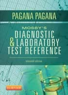BOPOD - Mosby's Diagnostic and Laboratory Test Reference ebook by Kathleen Deska Pagana, PhD, RN,...