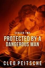 Protected by a Dangerous Man ebook by Cleo Peitsche