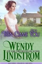 Then Came You - A Sweet & Clean Historical Romance ebook by Wendy Lindstrom