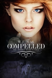 Compelled - Hidden Secrets Saga, #4 ebook by W.J. May