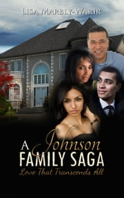 A Johnson Family Saga-Love That Transcends All ebook by Lisa Marbly-Warir