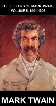 The Letters Of Mark Twain, Volume 5, 1901-1906 [com Glossário em Português] ebook by Mark Twain,Eternity Ebooks