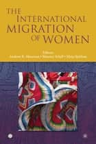 The International Migration Of Women ebook by World Bank; Schiff Maurice; Morrison Andrew R.; Sjoblom Mirja