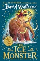 The Ice Monster: The award-winning children's book from multi-million bestseller author David Walliams ebook by