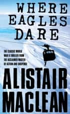 Where Eagles Dare ebook by Alistair MacLean