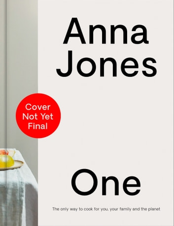 One: The only way to cook for you, your family and the planet ebook by Anna Jones