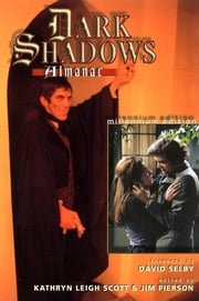 The Dark Shadows Almanac - Millennium Edition ebook by Kathryn Leigh Scott,Jim Pierson