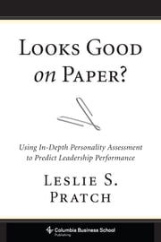 Looks Good on Paper? - Using In-Depth Personality Assessment to Predict Leadership Performance ebook by Leslie S. Pratch