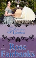 Mr. Darcy's Kindness - A Pride and Prejudice Novella Variation ebook by Rose Fairbanks