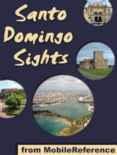 Santo Domingo Sights: a travel guide to the top 10+ attractions in Santo Domingo, Dominican Republic (Mobi Sights) ebook by MobileReference