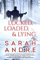Locked, Loaded, & Lying ebook by Sarah Andre
