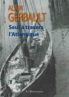 Seul à travers l'Atlantique ebook by Alain Gerbault