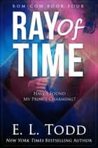 Ray of Time (Ray #4) - Ray, #4 ebook by E. L. Todd