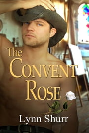 The Convent Rose ebook by Lynn Shurr