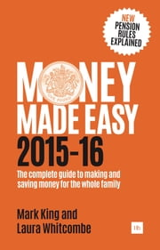 Money Made Easy 2015-16 - The complete guide to making and saving money for the whole family ebook by Mark King,Laura Whitcombe