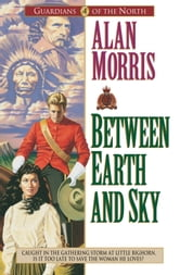 Between Earth and Sky (Guardians of the North Book #4) ebook by Alan Morris