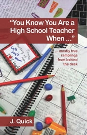 """You Know You Are a High School Teacher When ..."" ebook by J. Quick"