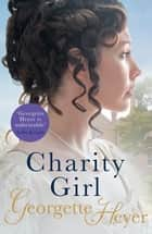 Charity Girl - Georgette Heyer's sparkling Regency romance ebook by Georgette Heyer