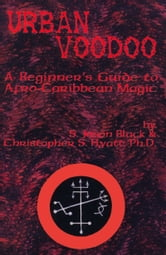 Urban Voodoo - A Beginner's Guide to Afro-Caribbean Magic ebook by S. Jason Black,Christopher S. Hyatt,Nicholas Tharcher