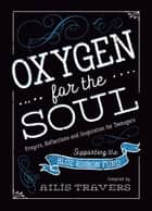 Oxygen for the Soul: Prayers, Reflections and Inspiration for Teenagers ebook by Ailís Travers
