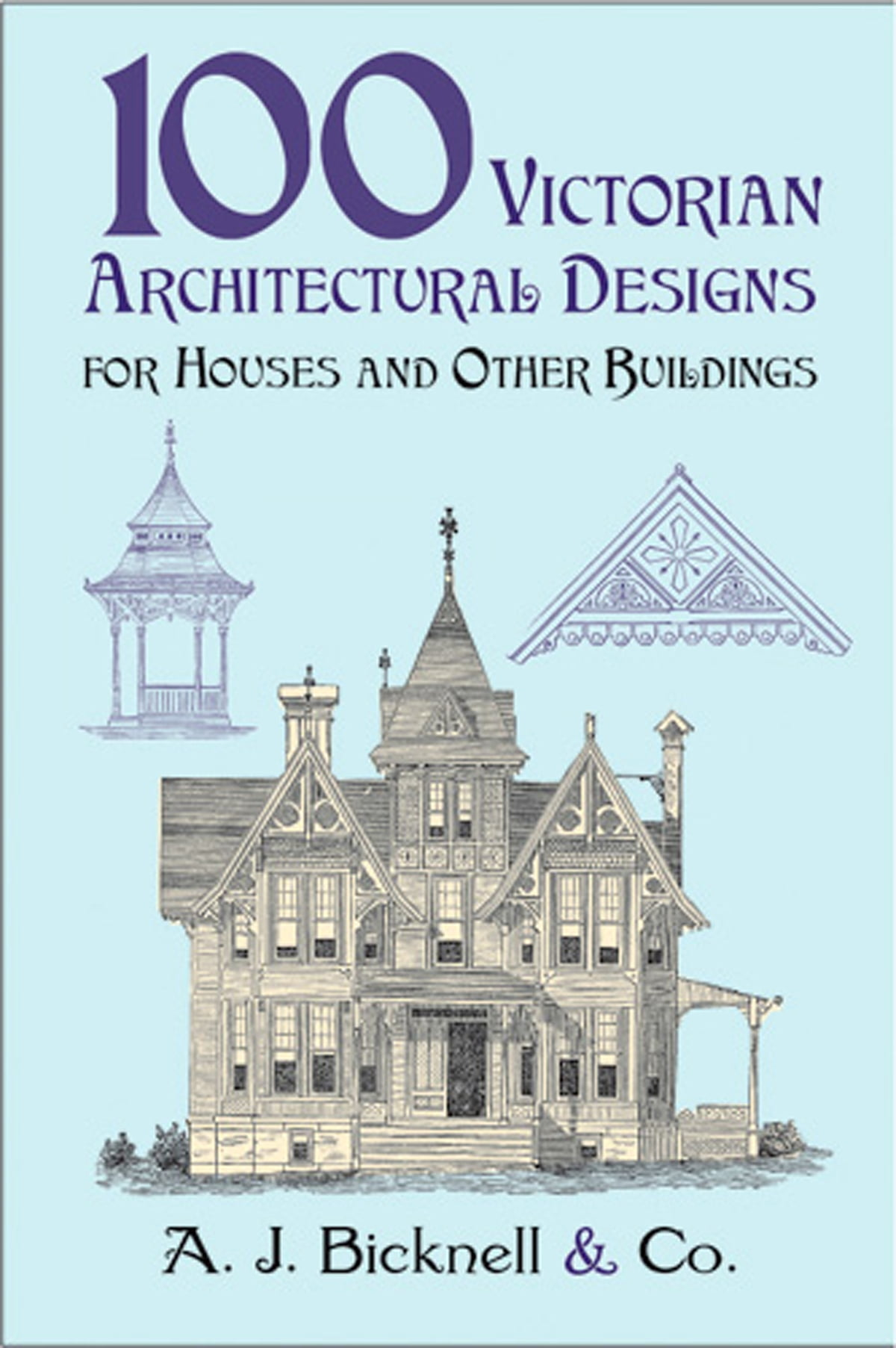 100 Victorian Architectural Designs for Houses and Other Buildings eBook by  A. J. Bicknell & Co. - 9780486146195 | Rakuten Kobo